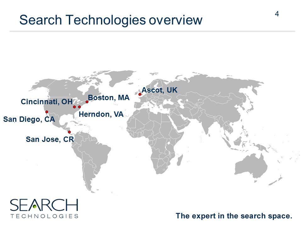 4 Search Technologies overview San Diego, CA San Jose, CR Herndon, VA Ascot, UK Boston, MA Cincinnati, OH