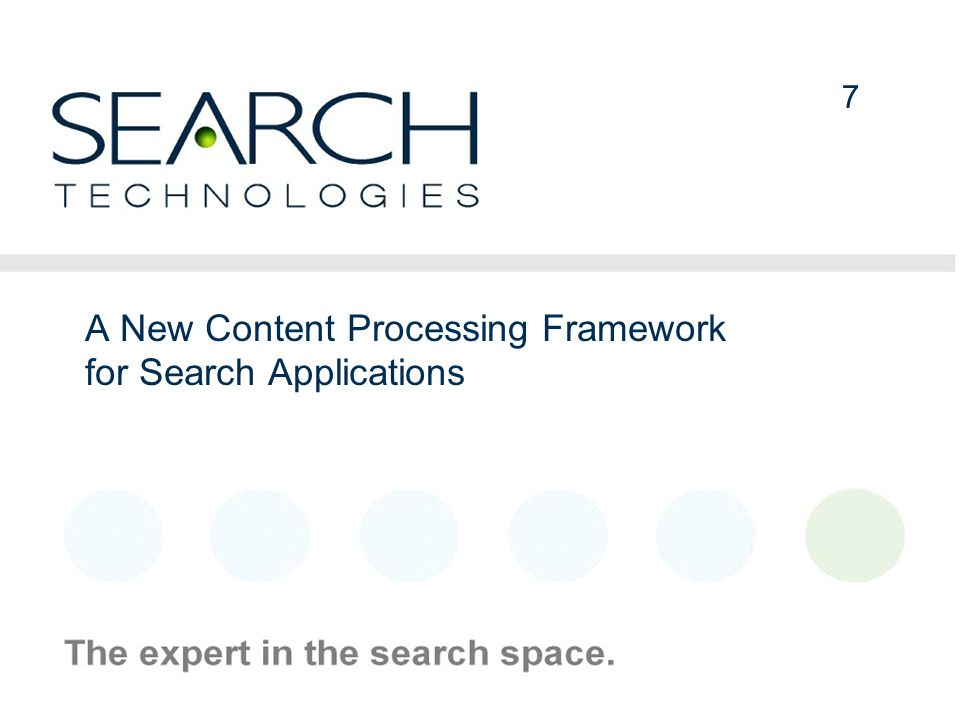 7 7 A New Content Processing Framework for Search Applications