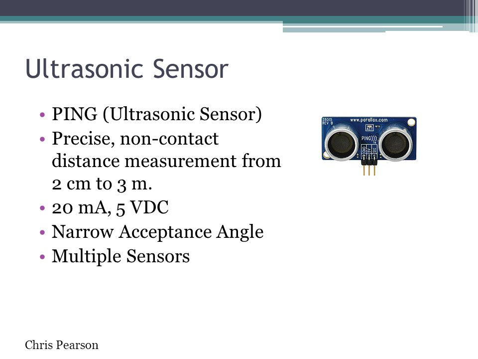 Ultrasonic Sensor PING (Ultrasonic Sensor) Precise, non-contact distance measurement from 2 cm to 3 m. 20 mA, 5 VDC Narrow Acceptance Angle Multiple S
