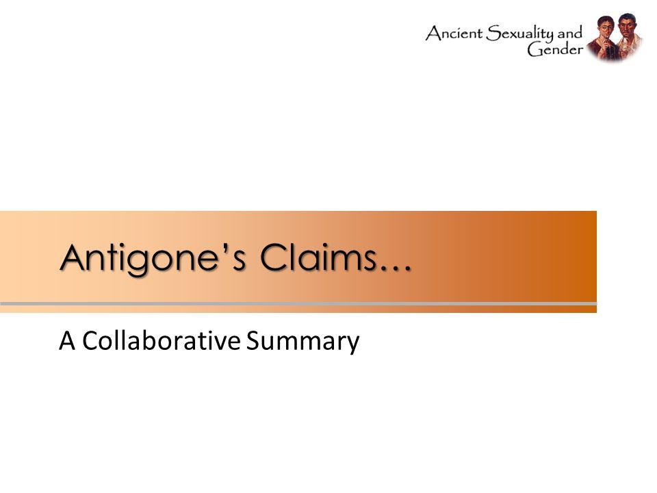 Antigone's Claims… A Collaborative Summary