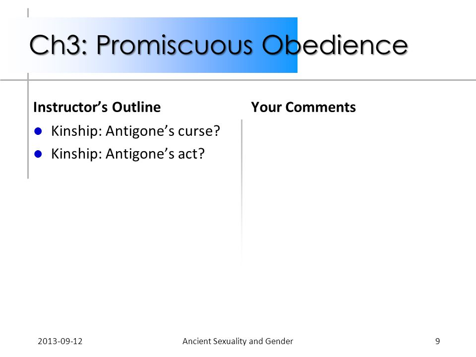 Ch3: Promiscuous Obedience Instructor's Outline Kinship: Antigone's curse? Kinship: Antigone's act? Your Comments 2013-09-12Ancient Sexuality and Gend