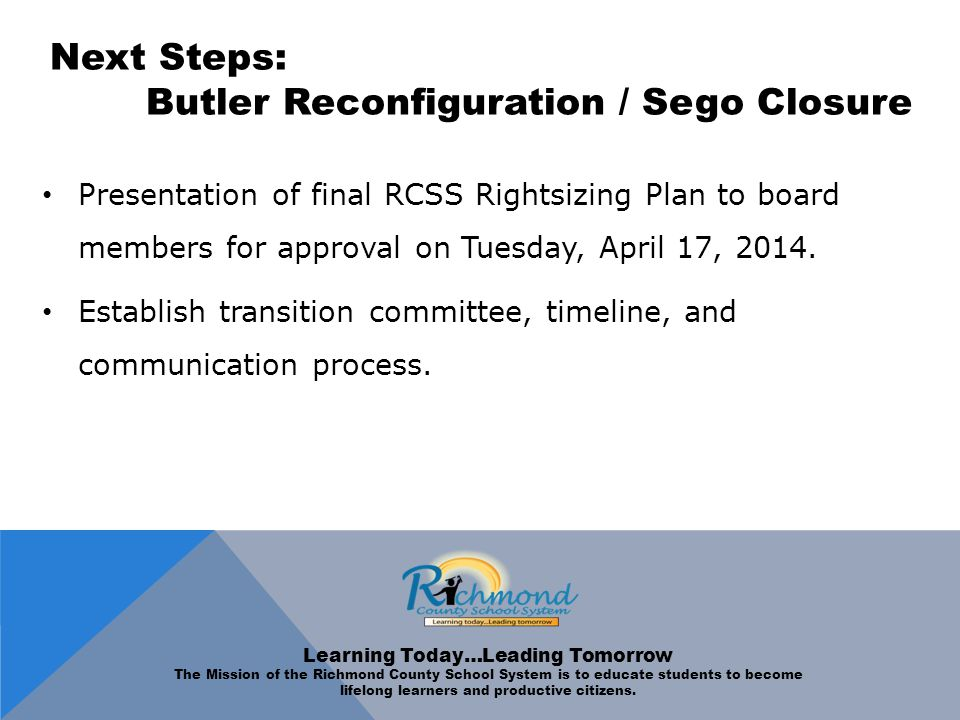 Next Steps: Butler Reconfiguration / Sego Closure Presentation of final RCSS Rightsizing Plan to board members for approval on Tuesday, April 17, 2014.