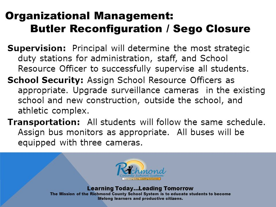 Organizational Management: Butler Reconfiguration / Sego Closure Supervision: Principal will determine the most strategic duty stations for administration, staff, and School Resource Officer to successfully supervise all students.
