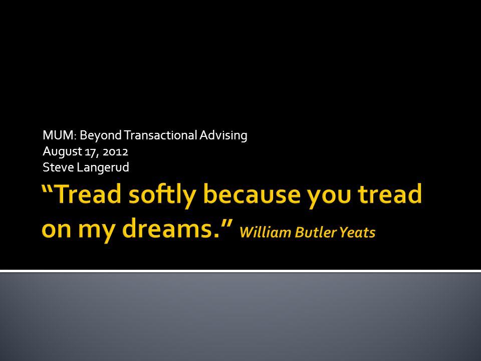 MUM: Beyond Transactional Advising August 17, 2012 Steve Langerud