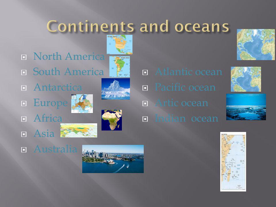  North America  South America  Antarctica  Europe  Africa  Asia  Australia  Atlantic ocean  Pacific ocean  Artic ocean  Indian ocean
