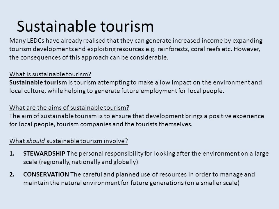 Sustainable tourism Many LEDCs have already realised that they can generate increased income by expanding tourism developments and exploiting resource