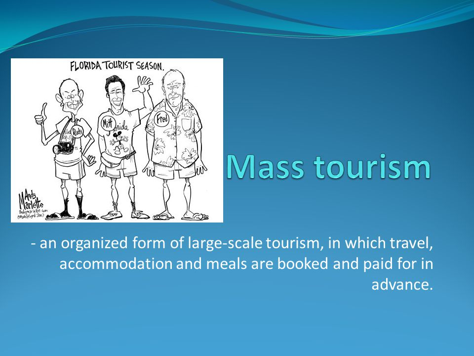 - an organized form of large-scale tourism, in which travel, accommodation and meals are booked and paid for in advance.