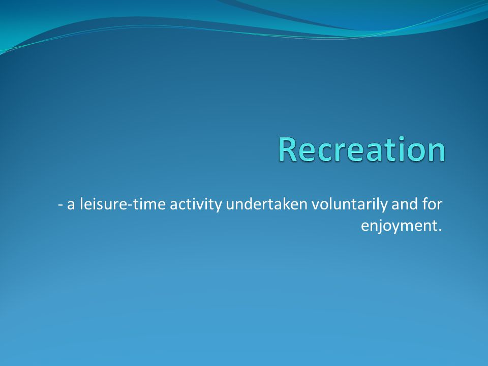 - a leisure-time activity undertaken voluntarily and for enjoyment.
