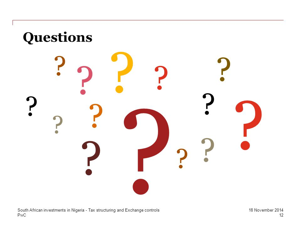 PwC ? ? ? ? ? ? ? ? ? ? ? ? ? ? Questions 12 18 November 2014 South African investments in Nigeria - Tax structuring and Exchange controls