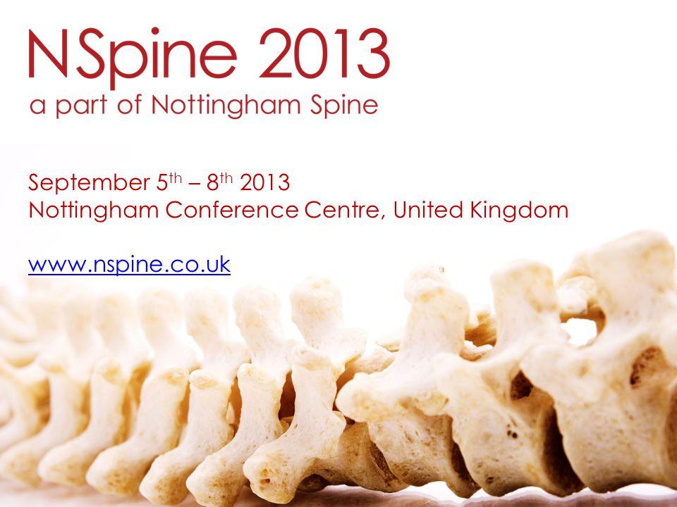 September 5 th – 8 th 2013 Nottingham Conference Centre, United Kingdom www.nspine.co.uk