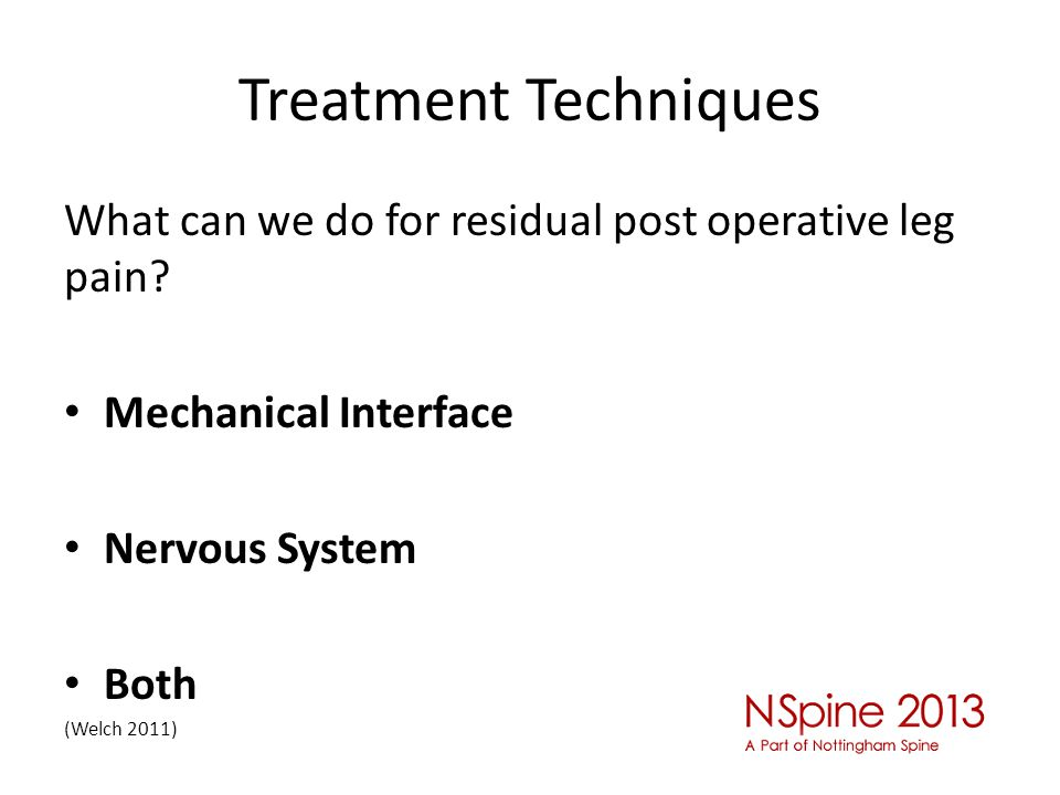 Treatment Techniques What can we do for residual post operative leg pain.