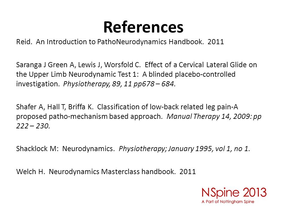 References Reid. An Introduction to PathoNeurodynamics Handbook. 2011 Saranga J Green A, Lewis J, Worsfold C. Effect of a Cervical Lateral Glide on th
