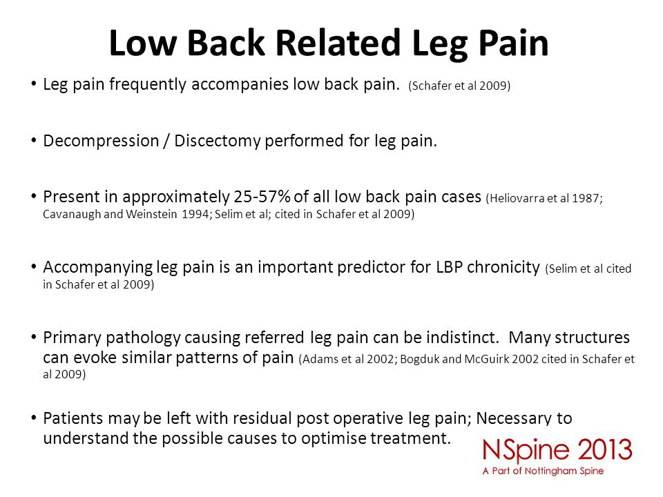 Low Back Related Leg Pain Leg pain frequently accompanies low back pain. (Schafer et al 2009) Decompression / Discectomy performed for leg pain. Prese