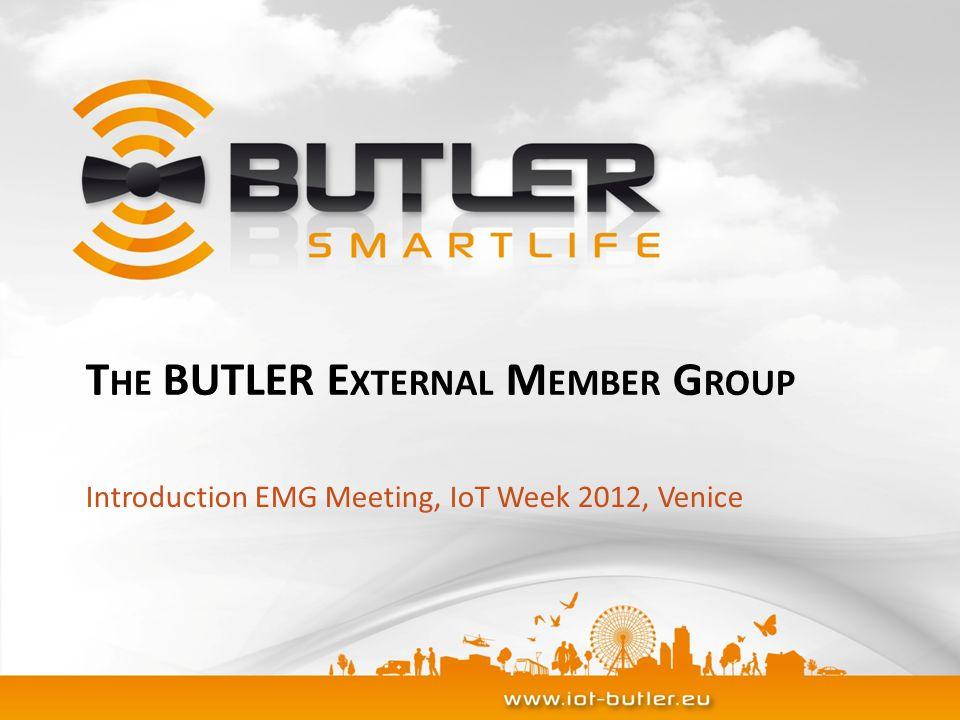 T HE BUTLER E XTERNAL M EMBER G ROUP Introduction EMG Meeting, IoT Week 2012, Venice