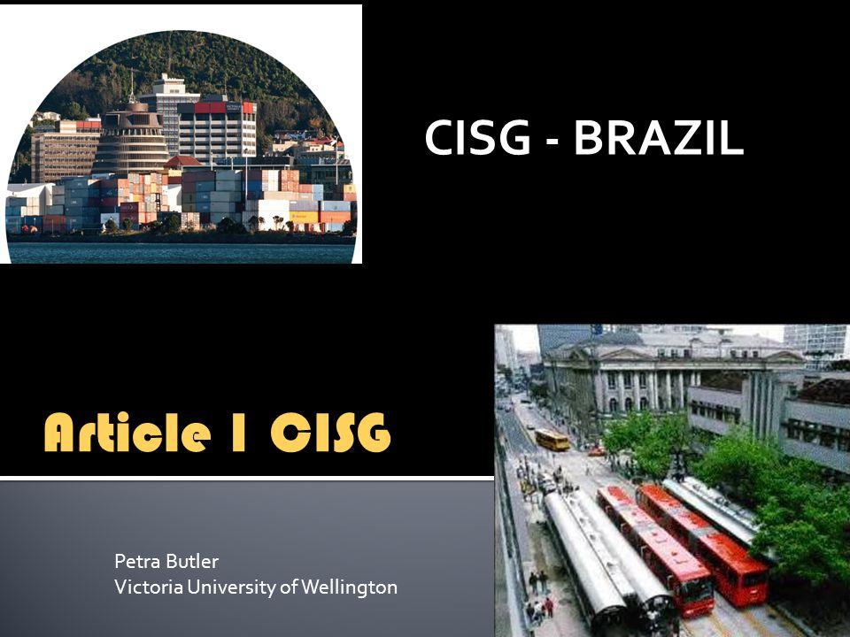 CISG - BRAZIL Article 1 CISG Petra Butler Victoria University of Wellington
