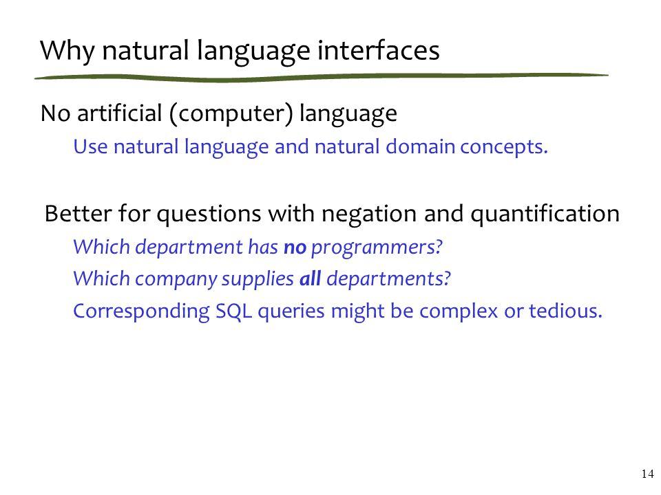 Why natural language interfaces No artificial (computer) language Use natural language and natural domain concepts.