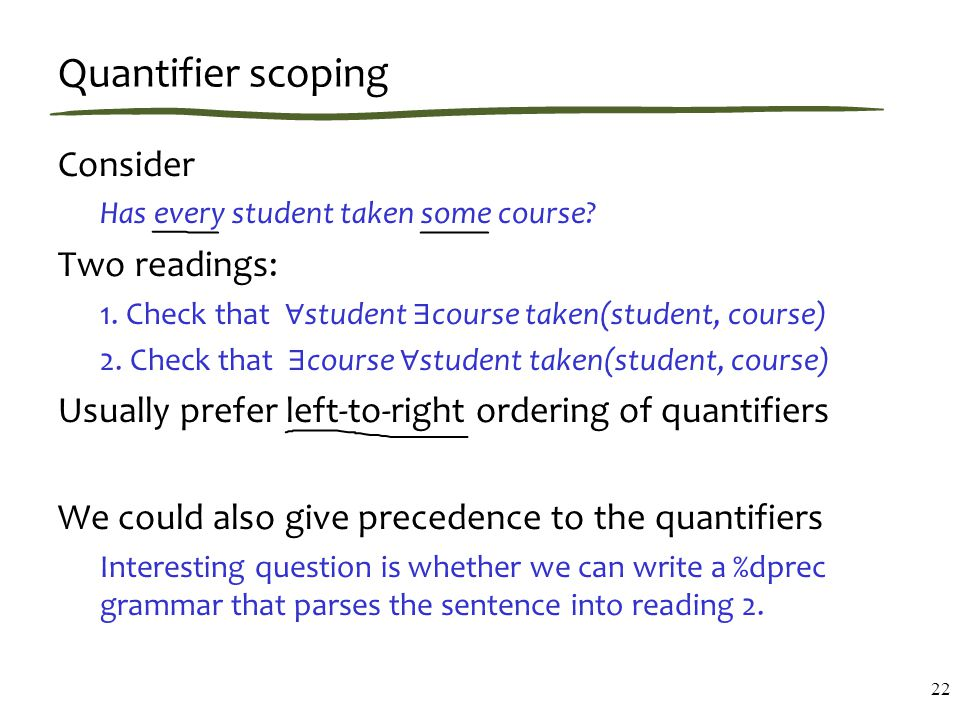 Quantifier scoping Consider Has every student taken some course.