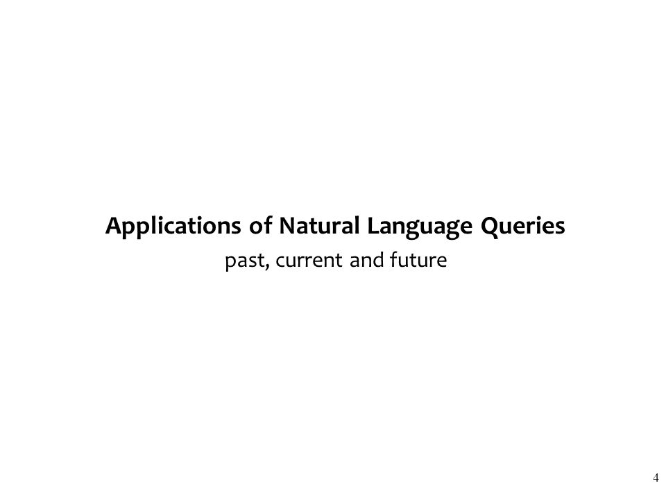 Applications of Natural Language Queries past, current and future 4
