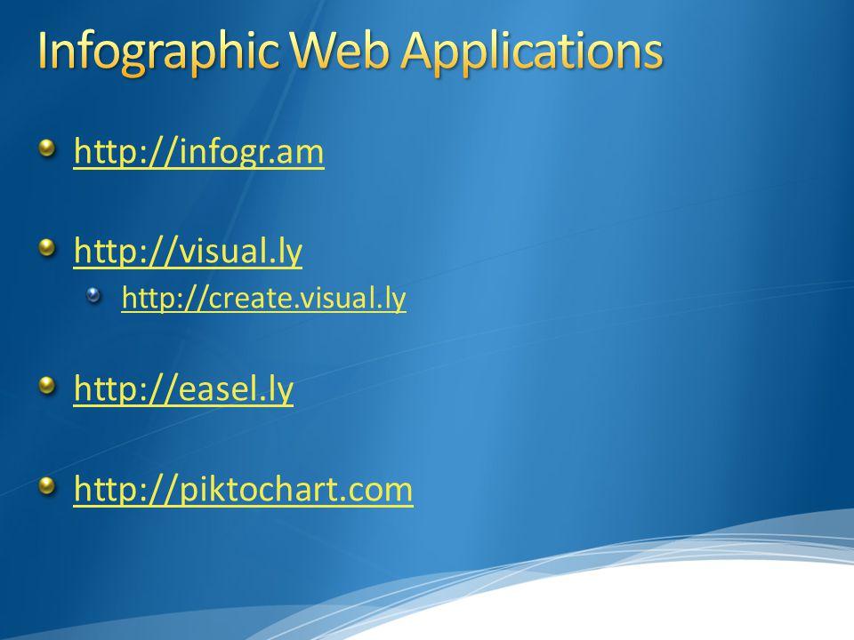 http://infogr.am http://visual.ly http://create.visual.ly http://easel.ly http://piktochart.com