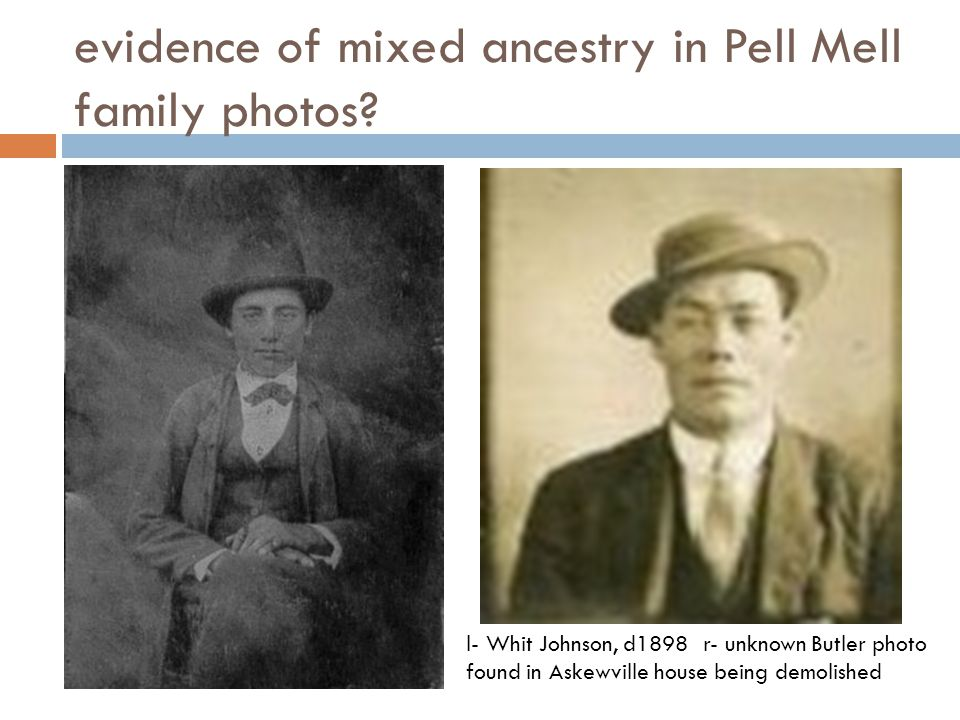 evidence of mixed ancestry in Pell Mell family photos? l- Whit Johnson, d1898 r- unknown Butler photo found in Askewville house being demolished