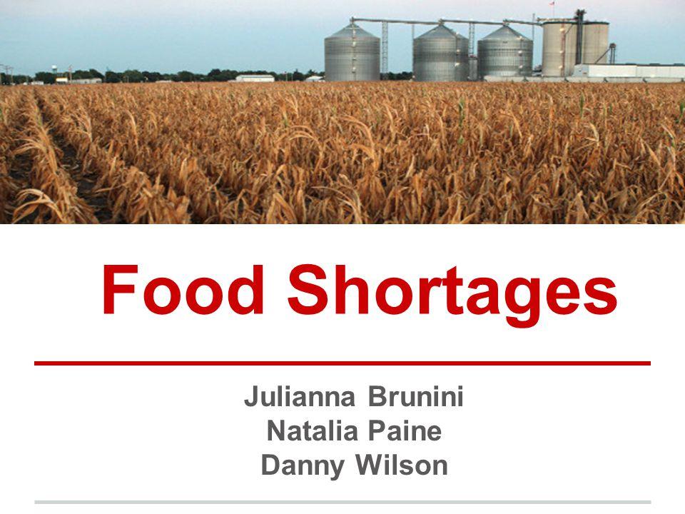 Food Shortages Julianna Brunini Natalia Paine Danny Wilson