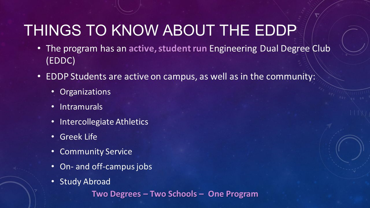 THINGS TO KNOW ABOUT THE EDDP active, student run The program has an active, student run Engineering Dual Degree Club (EDDC) EDDP Students are active
