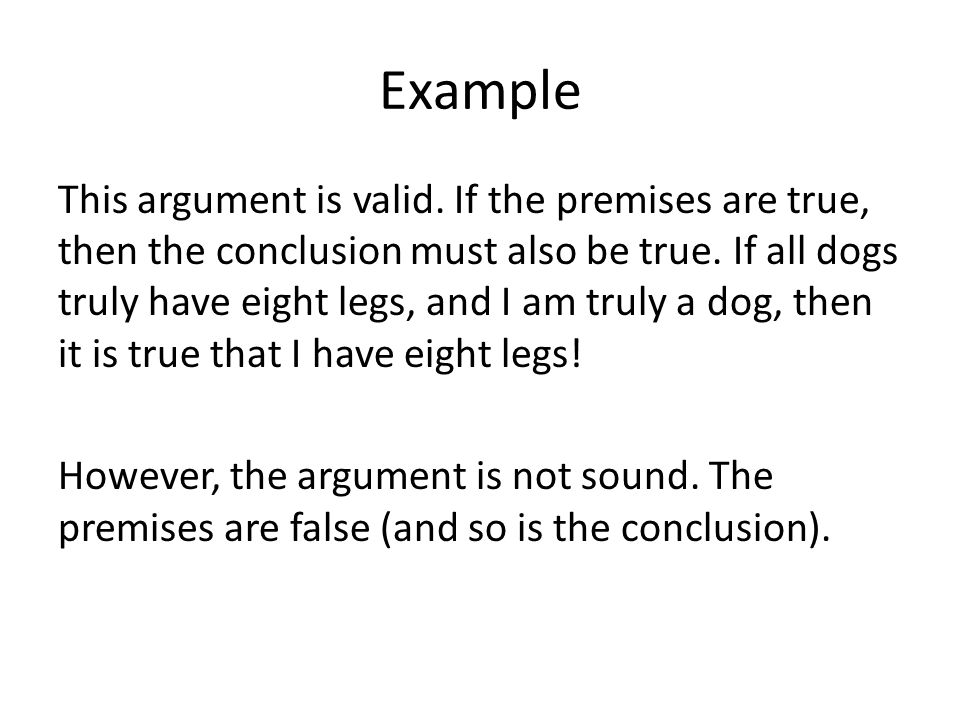 Example This argument is valid. If the premises are true, then the conclusion must also be true.