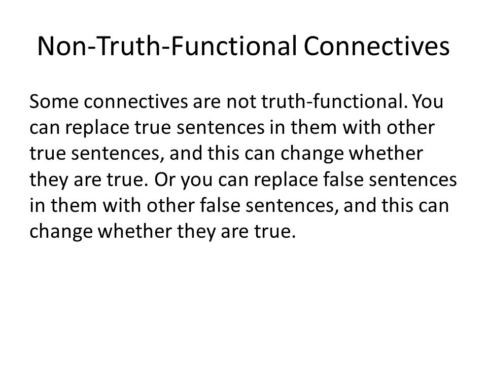 Non-Truth-Functional Connectives Some connectives are not truth-functional.