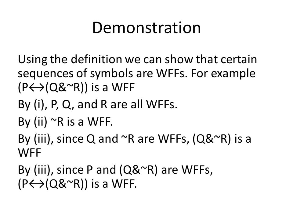 Demonstration Using the definition we can show that certain sequences of symbols are WFFs.