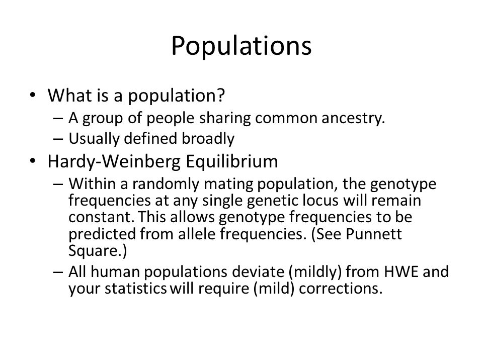 Populations What is a population. – A group of people sharing common ancestry.