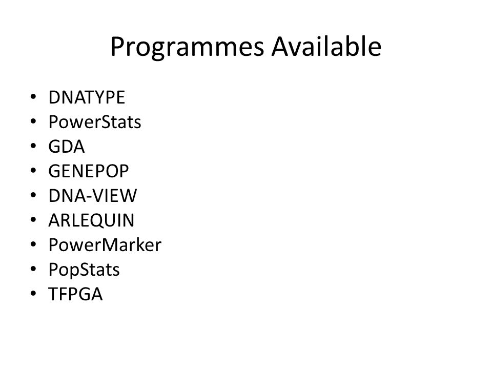 Programmes Available DNATYPE PowerStats GDA GENEPOP DNA-VIEW ARLEQUIN PowerMarker PopStats TFPGA