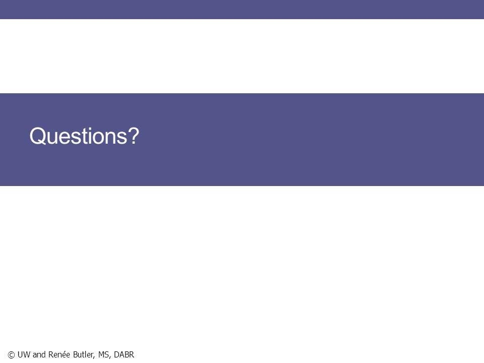 Questions? © UW and Renée Butler, MS, DABR