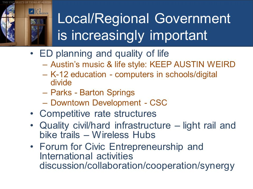 Local/Regional Government is increasingly important ED planning and quality of life –Austin's music & life style: KEEP AUSTIN WEIRD –K-12 education -