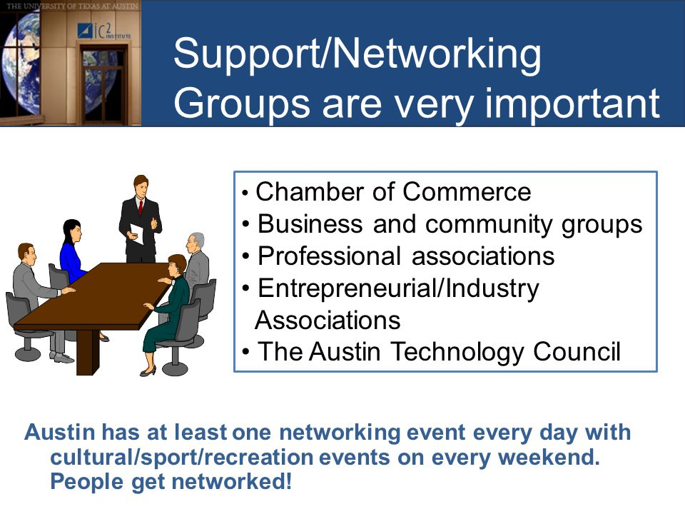 Support/Networking Groups are very important Austin has at least one networking event every day with cultural/sport/recreation events on every weekend