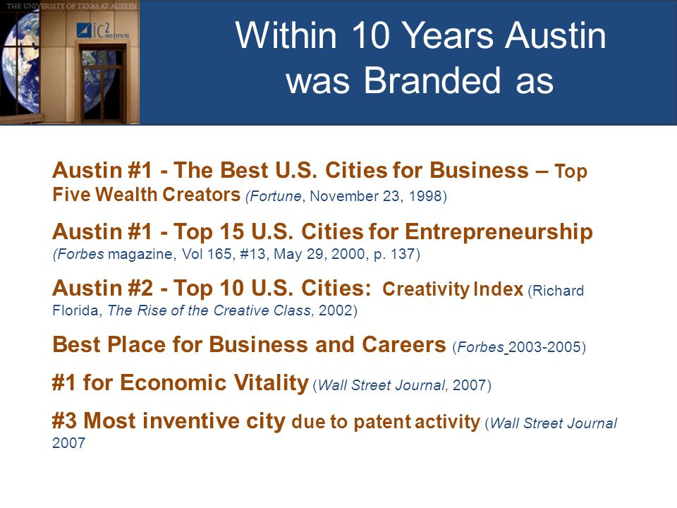 Within 10 Years Austin was Branded as Austin #1 - The Best U.S. Cities for Business – Top Five Wealth Creators (Fortune, November 23, 1998) Austin #1