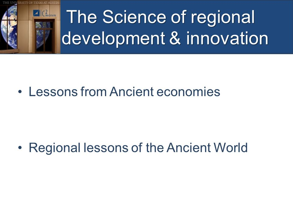 The Science of regional development & innovation The Science of regional development & innovation Lessons from Ancient economies Regional lessons of the Ancient World