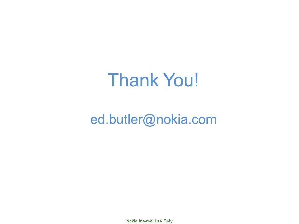 Nokia Internal Use Only Thank You! ed.butler@nokia.com