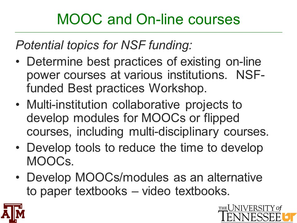 MOOC and On-line courses Potential topics for NSF funding: Determine best practices of existing on-line power courses at various institutions. NSF- fu