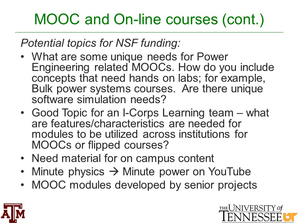 MOOC and On-line courses (cont.) Potential topics for NSF funding: What are some unique needs for Power Engineering related MOOCs.