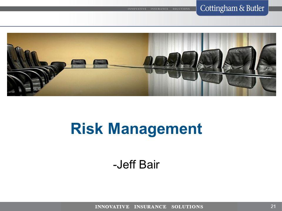 21 INNOVATIVE INSURANCE SOLUTIONS Risk Management -Jeff Bair