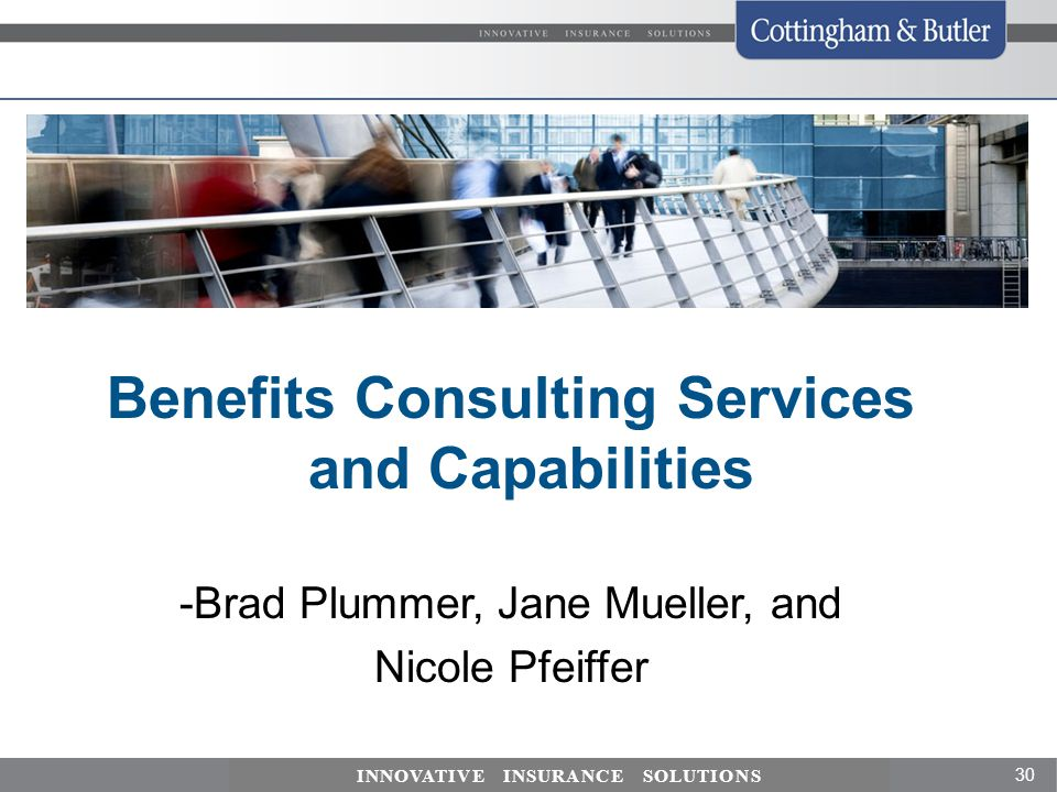 30 INNOVATIVE INSURANCE SOLUTIONS Benefits Consulting Services and Capabilities -Brad Plummer, Jane Mueller, and Nicole Pfeiffer