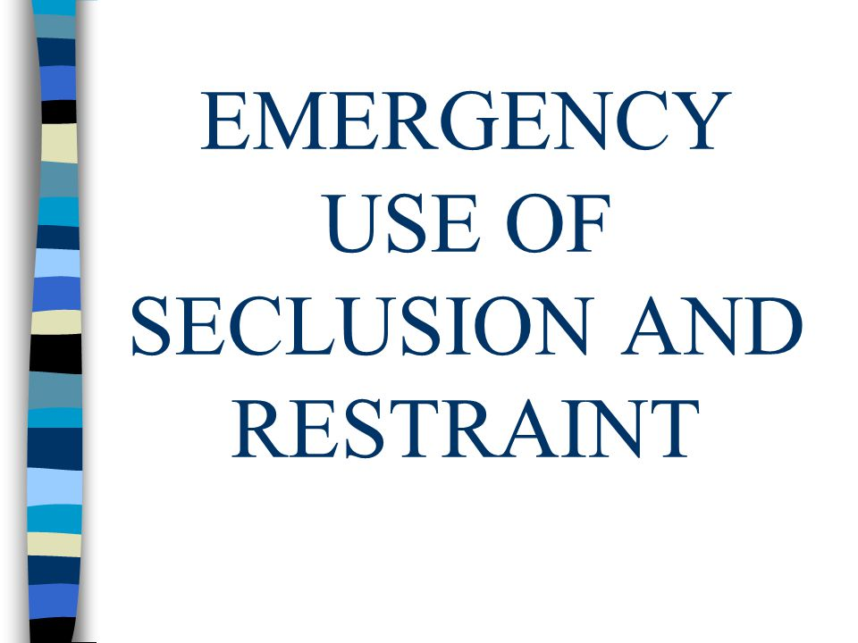 EMERGENCY USE OF SECLUSION AND RESTRAINT