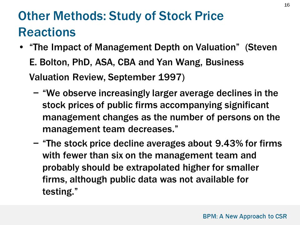 16 BPM: A New Approach to CSR Other Methods: Study of Stock Price Reactions The Impact of Management Depth on Valuation (Steven E.