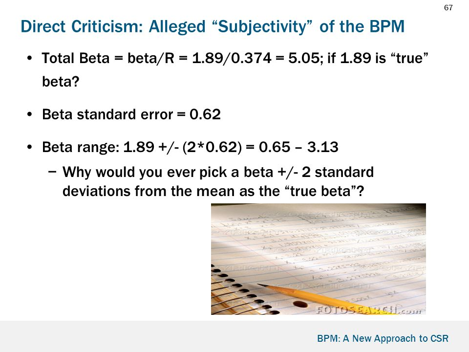 67 BPM: A New Approach to CSR Direct Criticism: Alleged Subjectivity of the BPM Total Beta = beta/R = 1.89/0.374 = 5.05; if 1.89 is true beta.
