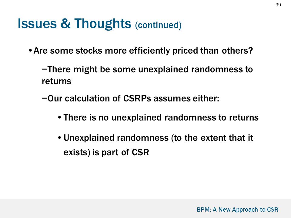 99 BPM: A New Approach to CSR Issues & Thoughts (continued) Are some stocks more efficiently priced than others.