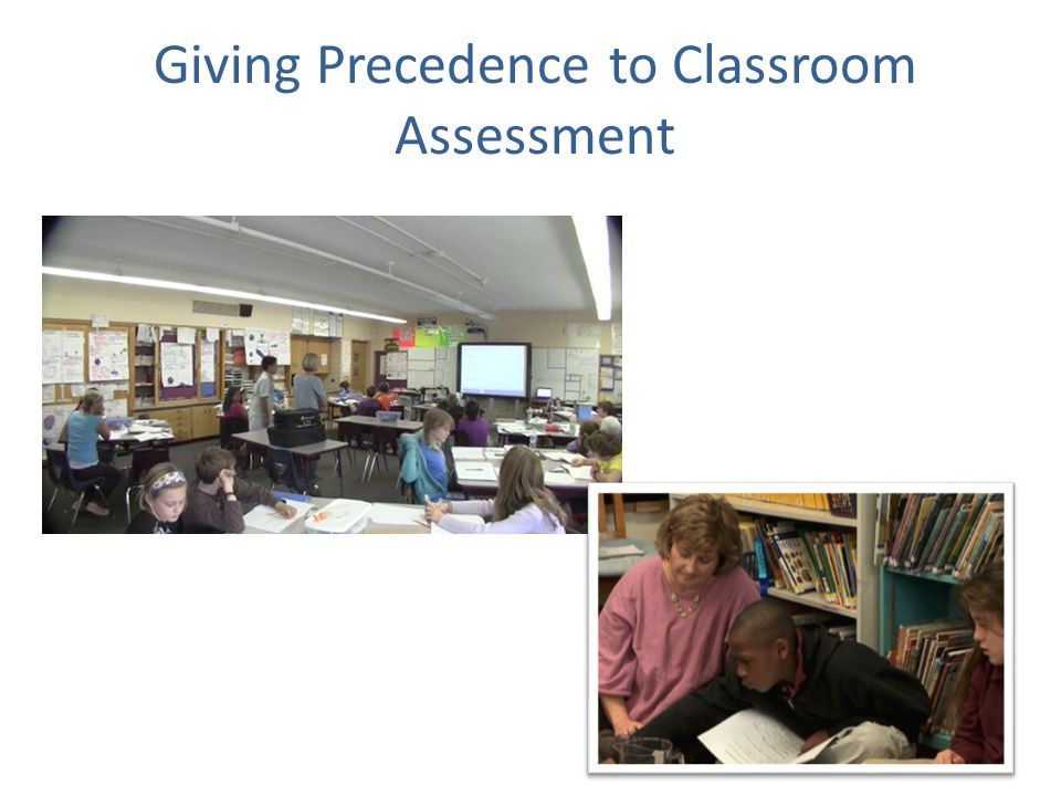 Giving Precedence to Classroom Assessment