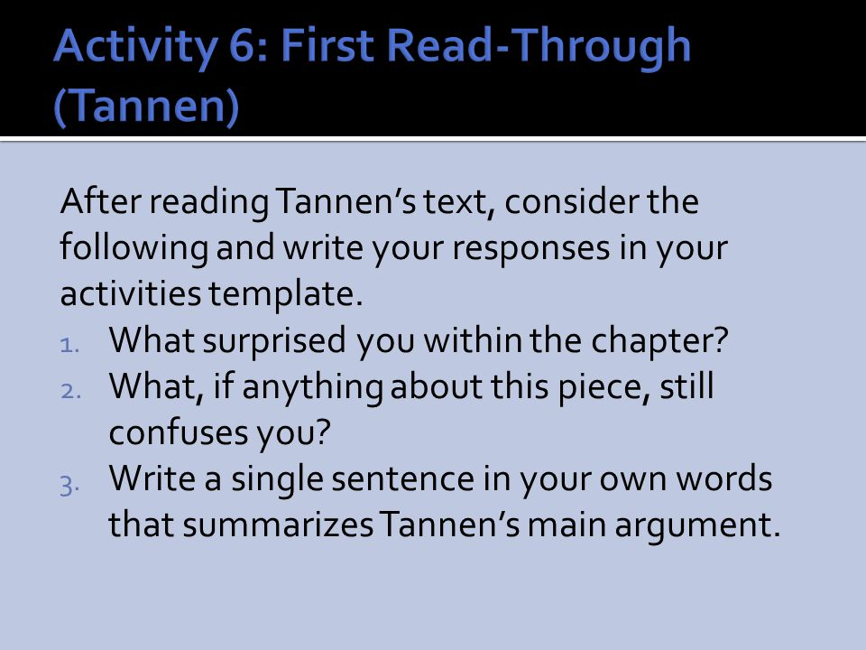 After reading Tannen's text, consider the following and write your responses in your activities template. 1. What surprised you within the chapter? 2.