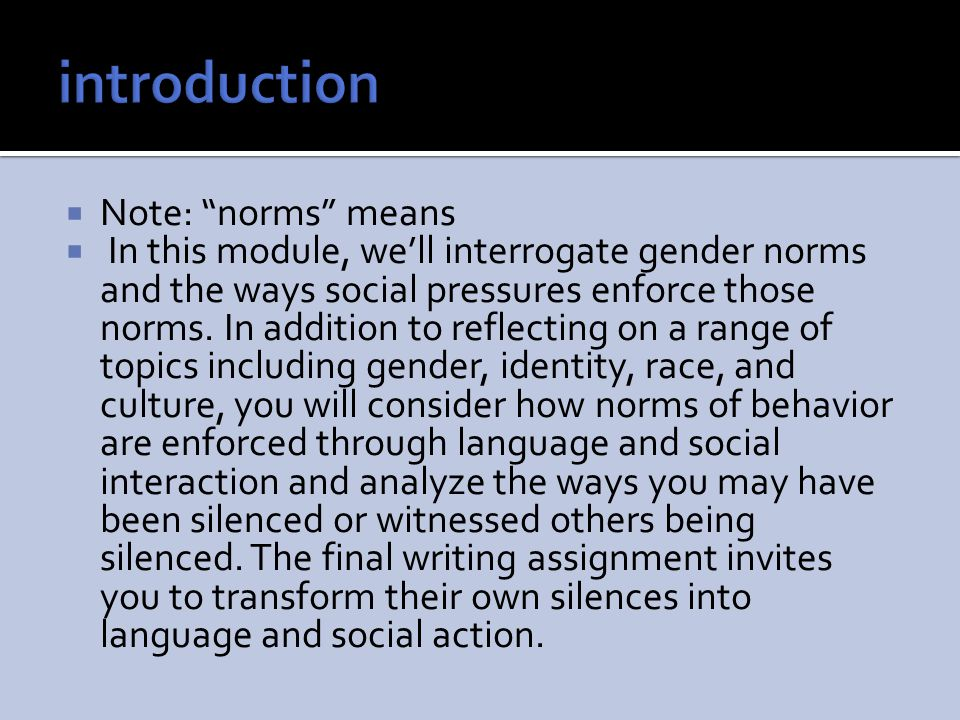 """ Note: """"norms"""" means  In this module, we'll interrogate gender norms and the ways social pressures enforce those norms. In addition to reflecting on"""