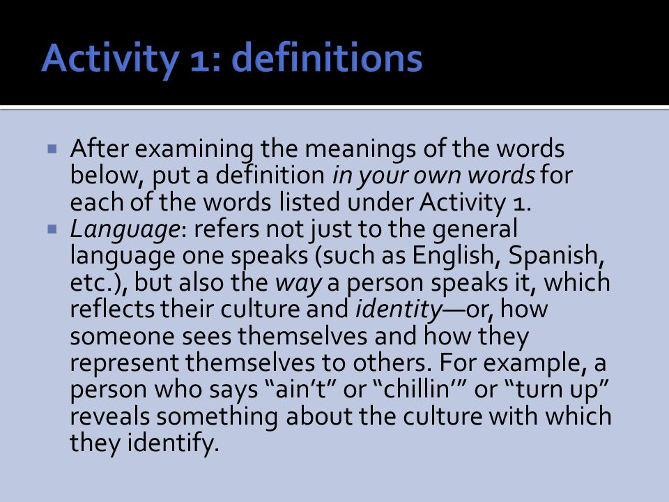  After examining the meanings of the words below, put a definition in your own words for each of the words listed under Activity 1.  Language: refer