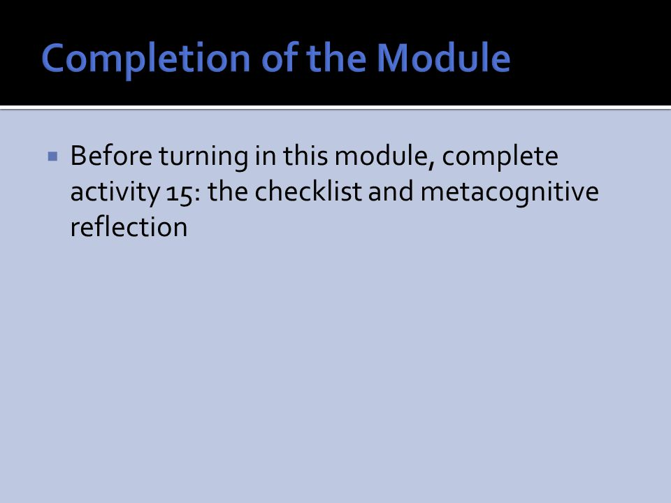  Before turning in this module, complete activity 15: the checklist and metacognitive reflection